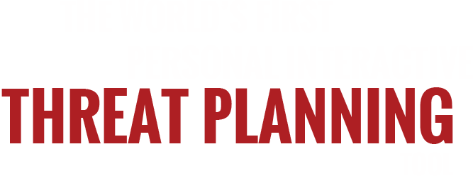 THE WORLD'S FIRST PERSONAL INTERACTIVE THREAT PLANNING TOOL